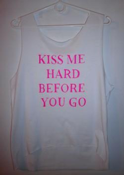 kiss me hard before you go DIY
