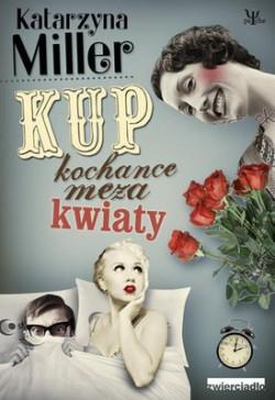 ,,Kup kochance męża kwiaty'' Katarzyna Miller