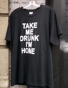 take me drunk im home tshirt