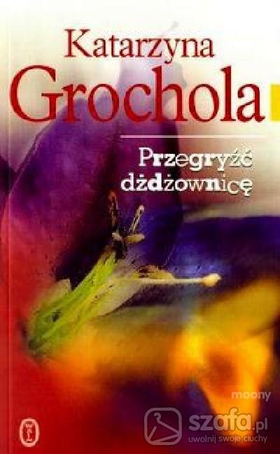 Pozostałe PRZEGRYŹĆ DŻDŻOWNICĘ Katarzyna Grochola