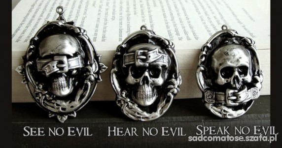 Hear no Evil See no Evil and Speak no Evil...